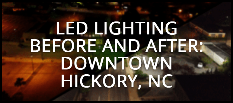 LED Lighting Before and After: Downtown Hickory, NC